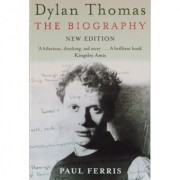 Dylan Thomas The Biography